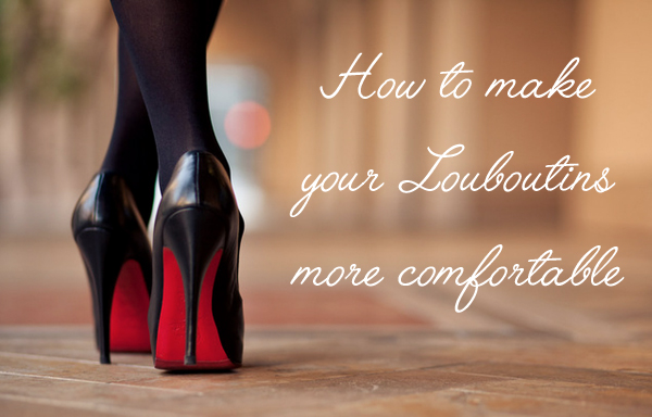 4250bd6320a7 How to make your Christian Louboutin Shoes More Comfortable – Jersey Girl  Talk
