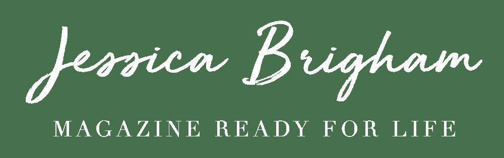 JESSICA BRIGHAM | MAGAZINE READY FOR LIFE