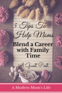 5 Tips To Help Moms Blend A Career with Family Time
