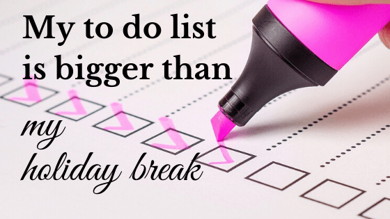 to do list is bigger than my holiday break