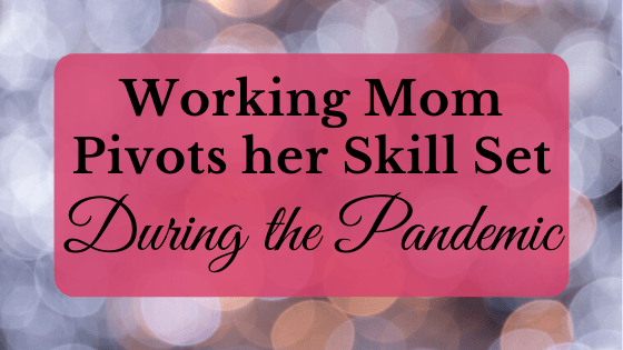 Working Mom pivots her skill set