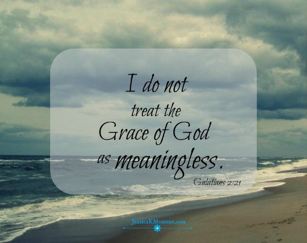 grace of God is not meaningless jkmcguire