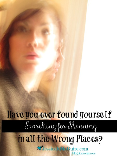 searching for meaning in all the wrong places jkmcguire