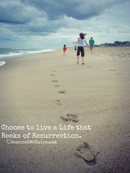 choose to live a life of resurrection