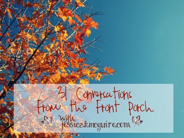 31 conversations from the front porch with jkmcguire