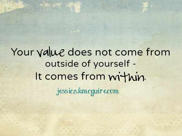 your value comes from within jkmcuire
