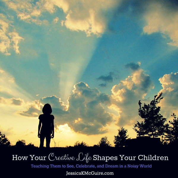 how your creative life shapes your children jessicakmcguire