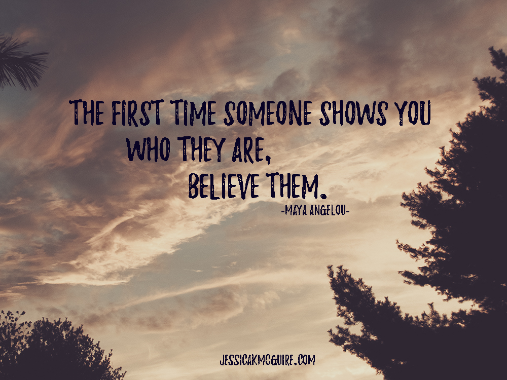 maya-angelou-quote-first-time-someone-shows-you-who-they-are-believe-them