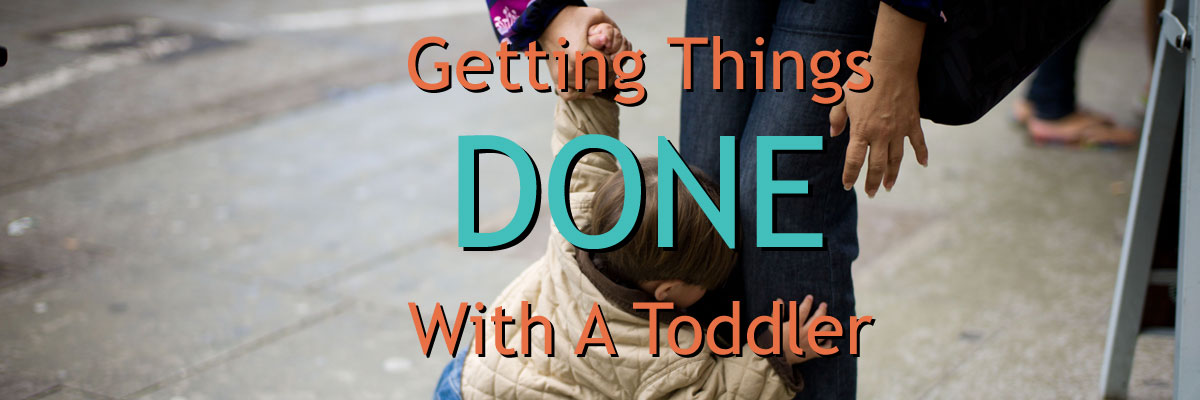 Getting things done with your toddler