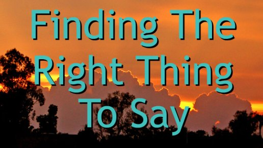 How to Know the Right Thing to Say