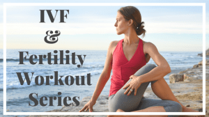 Exercise During IVF – What You Should and Shouldn't Do