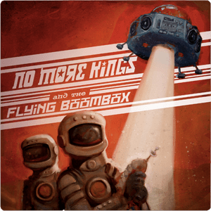 "The new album ""And the Flying Boombox"" from No More Kings available May 12, 2009"