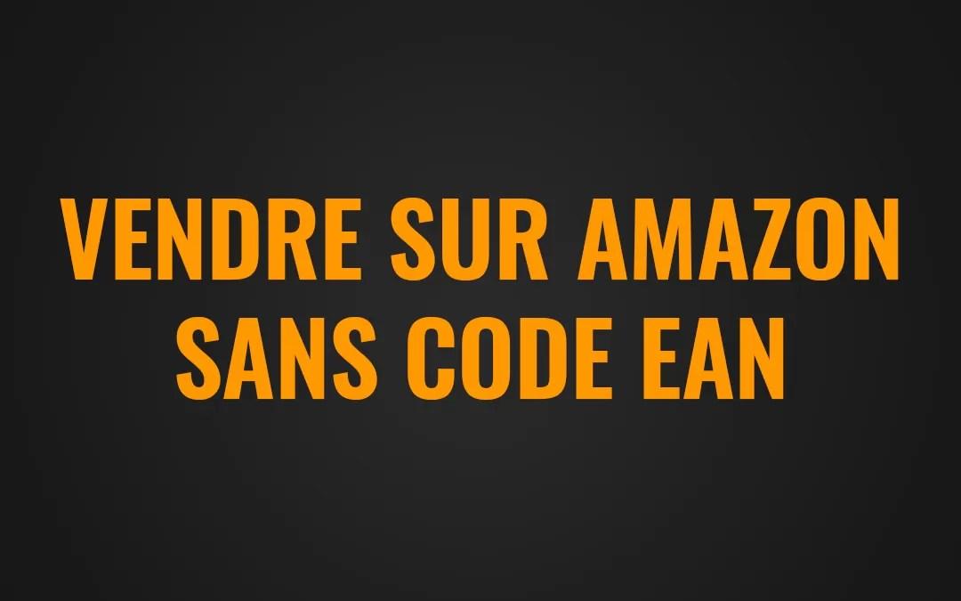 Vendre sur Amazon sans code ean