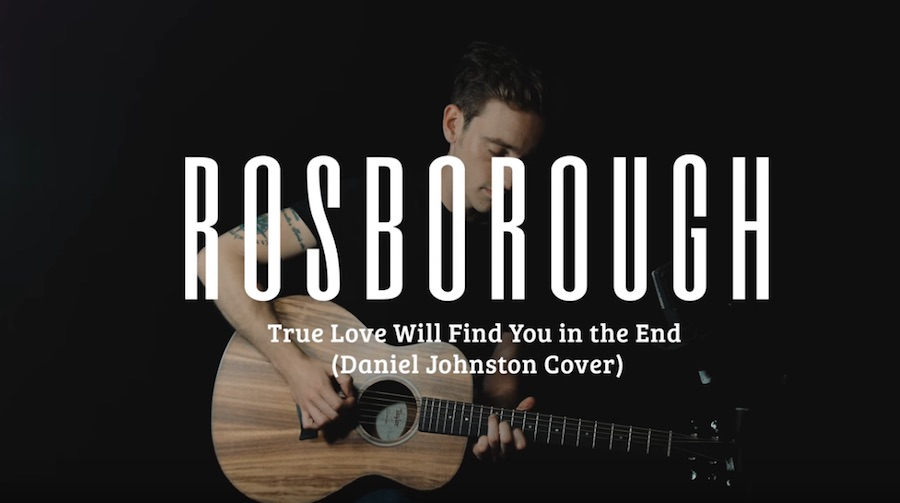 Rosborough – True Love Will Find You In The End (Daniel Johnston Cover)