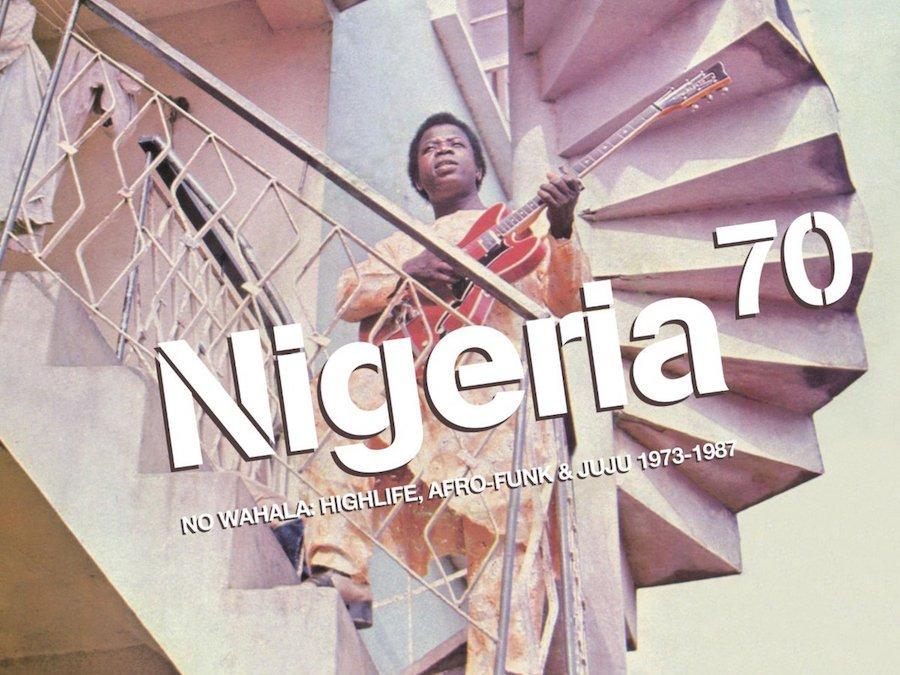 Nigeria 70 (VARIOUS ARTISTS)  No Wahala : Highlife, Afro-Funk & Juju 1973-1987