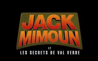 Jack Mimoun et les secrets de Val Verde, réalisé par Malik BENTALHA et Ludovic COLBEAU-JUSTIN