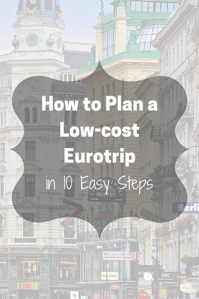 How to Plan a Low-Cost Eurotrip in 10 Easy Steps
