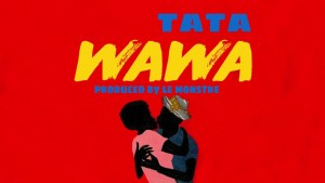 Single : « Wawa » – Tata