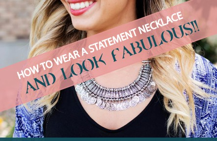 How to wear a statement necklace and look fabulous