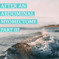 After an Abdominal Myomectomy: Part III