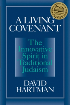 Living Covenant: The Innovative Spirit in Traditional Judaism
