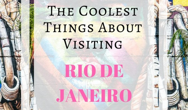 The Coolest Things About Visiting Rio