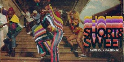 Sauti Sol - Short N Sweet ft Nyashinski (Official Music Video) & lyrics