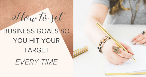 How to set business goals so you hit your target everytime