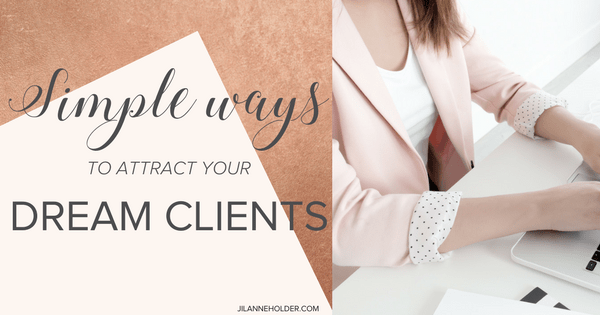 Simple ways to attract your dream clients to your business