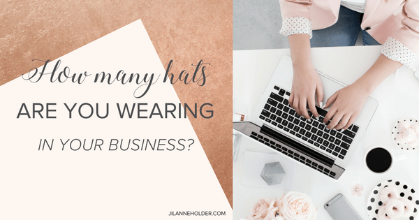 How many hats are you wearing in your business?