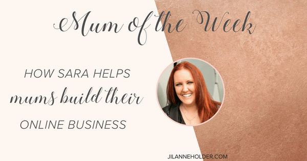 Mum of the Week: How Sara Helps Mums Build Their Online Empire Through Strategy