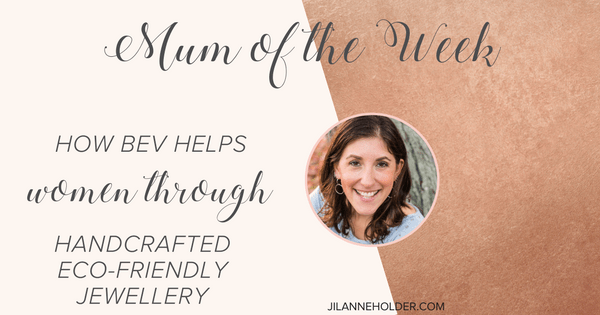 Mum of the Week: Bev handcrafts eco-friendly jewellery for value-driven women
