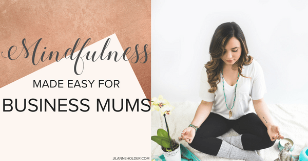 Mindfulness Made Easy for Business Mums