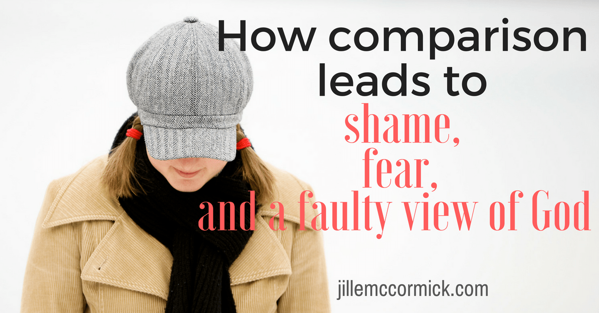How Comparison Leads to Shame, Fear, and a Faulty View of God