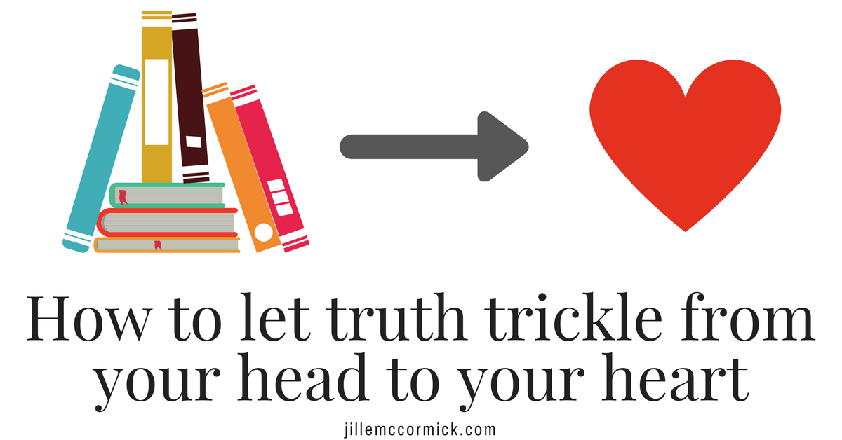 How to let truth trickle from your head to your heart