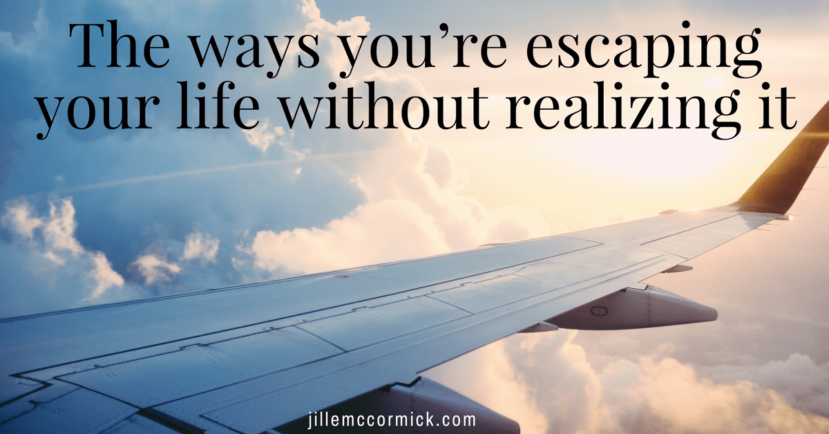 The ways you're escaping your life without realizing it