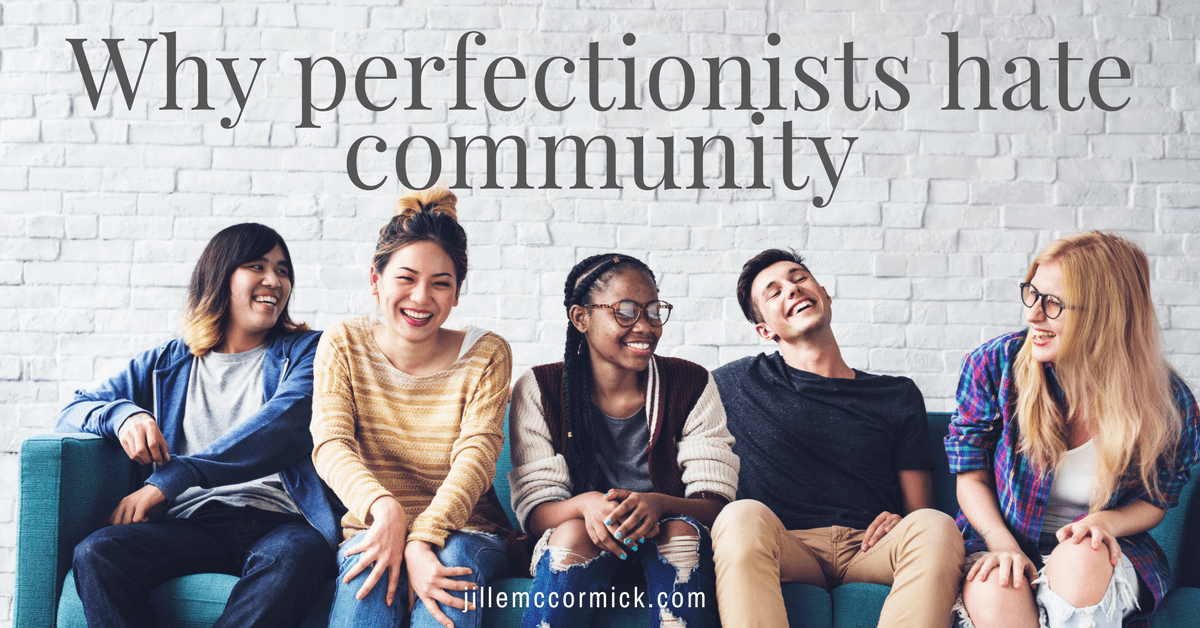Why perfectionists hate community