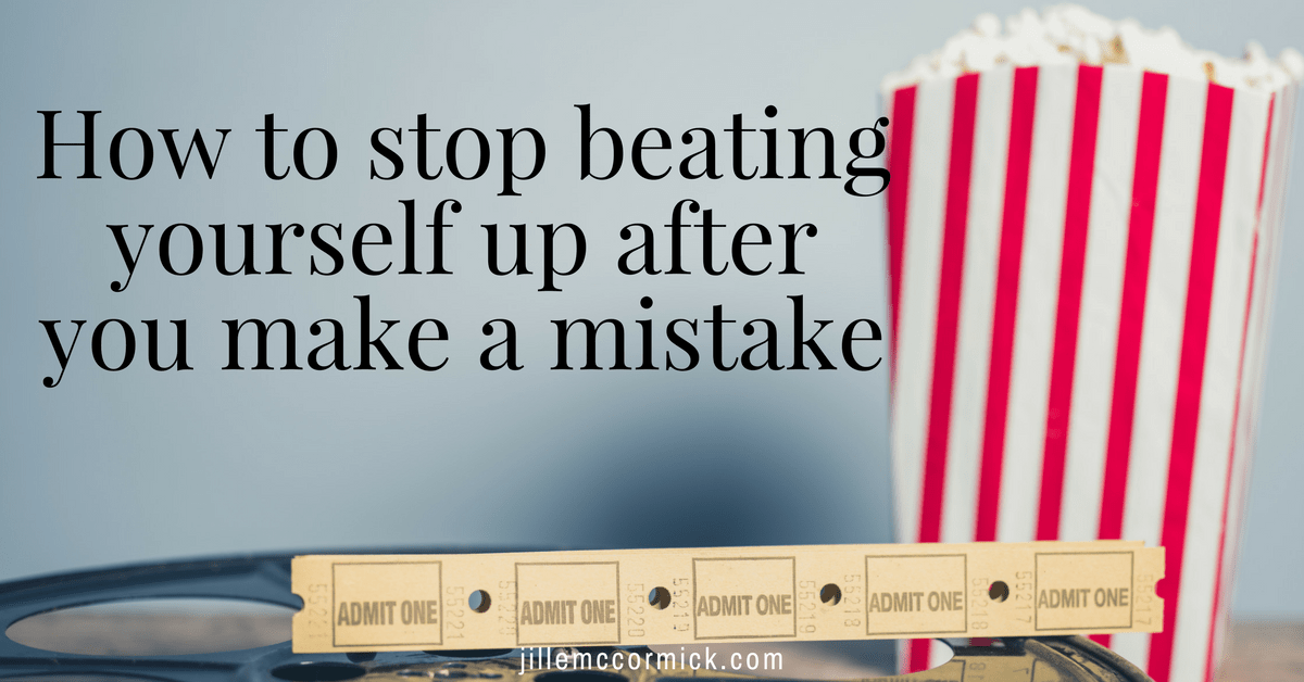 How to stop beating yourself up after you make a mistake