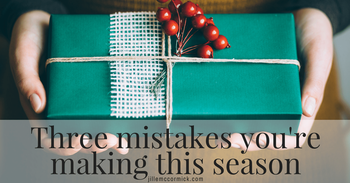 Three mistakes you're making this holiday season