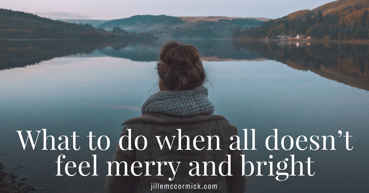 What to do when all doesn't feel merry and bright