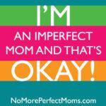 No More Perfect Moms