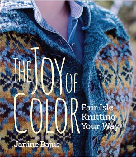 The Joy of Color, Fair Isle Knitting Your Way - Jill Wolcott Knits