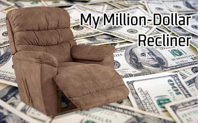 My Million-Dollar Recliner