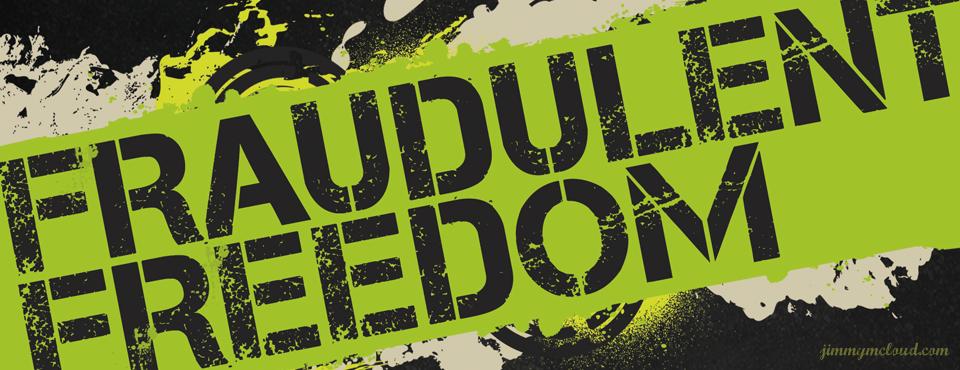 Fraudulent Freedom
