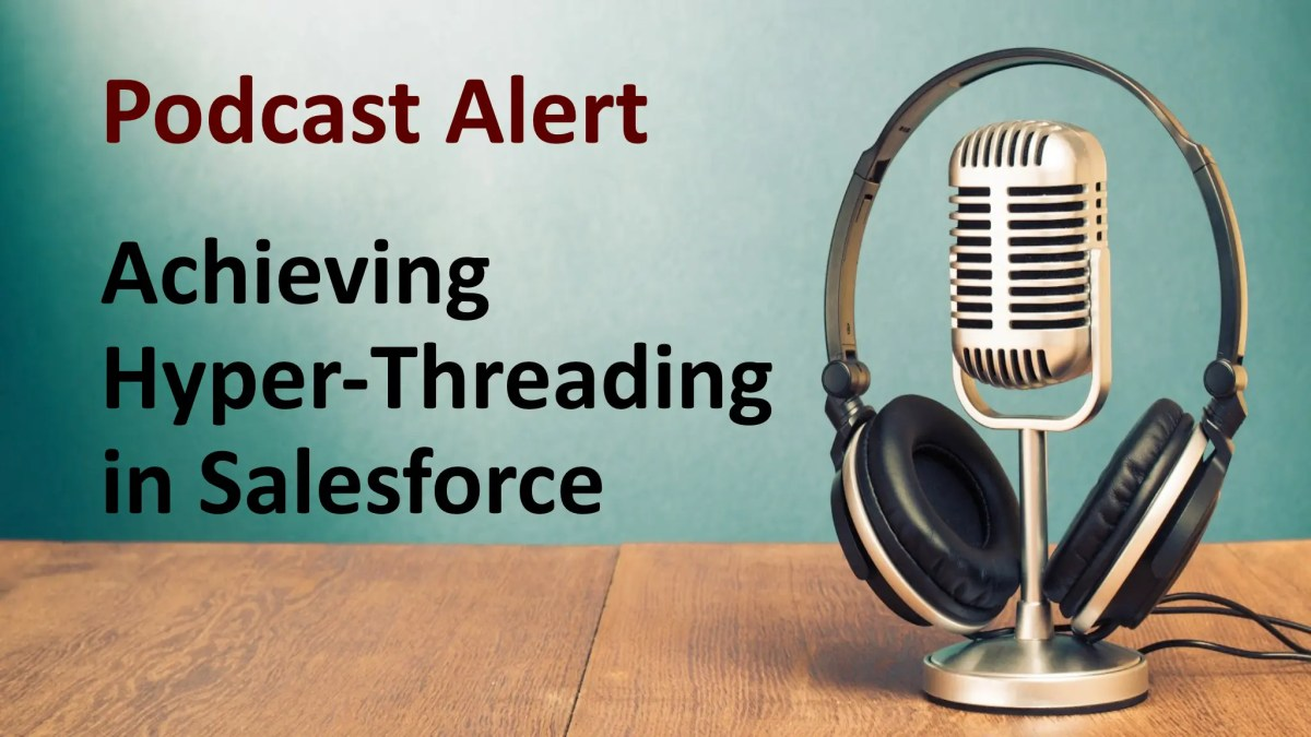 Podcast – How to Achieving Hyper-Threading in Salesforce