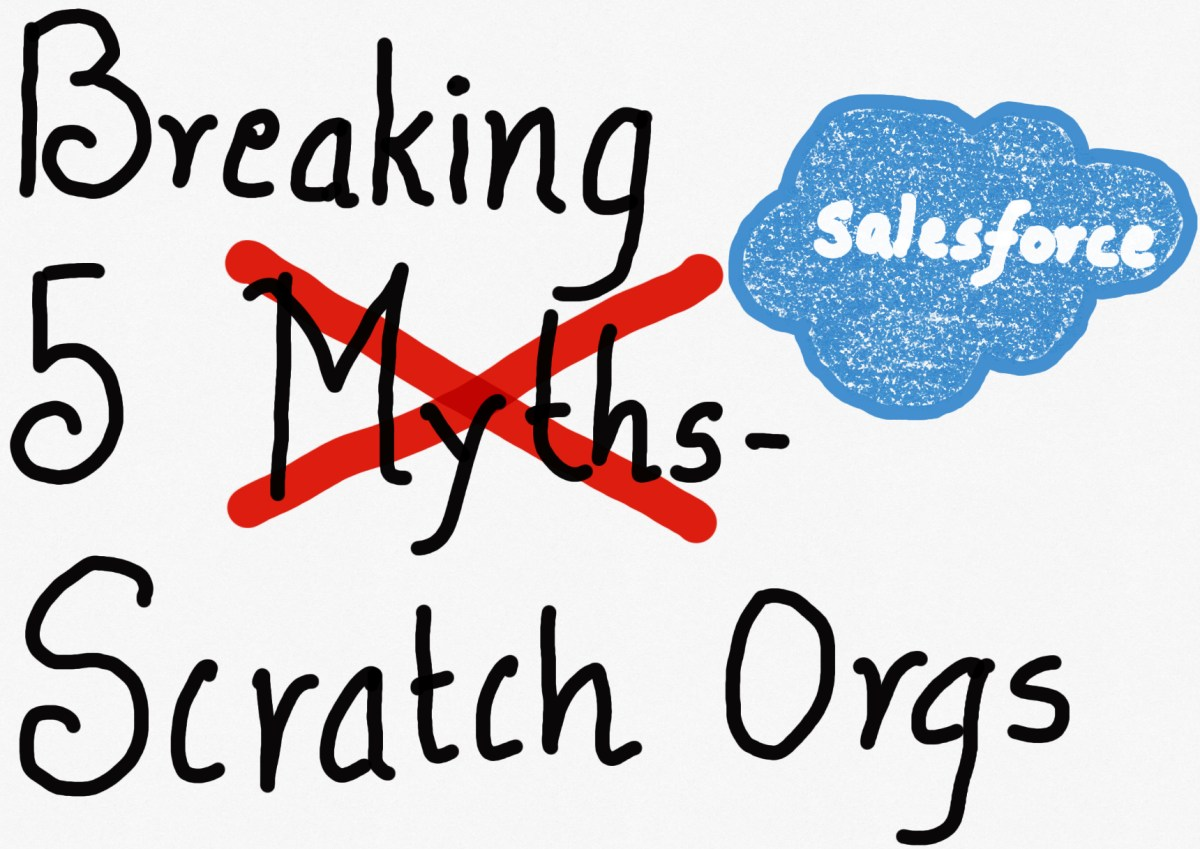 Breaking 5 Myths – Scratch Orgs & Salesforce DX