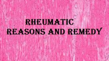 Rheumatic reasons and remedy