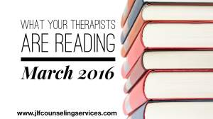 What Your Therapists Are Reading March 2016