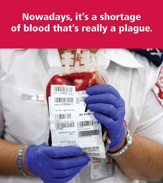 Nowadays, it's a shortage of blood that's really a plague.