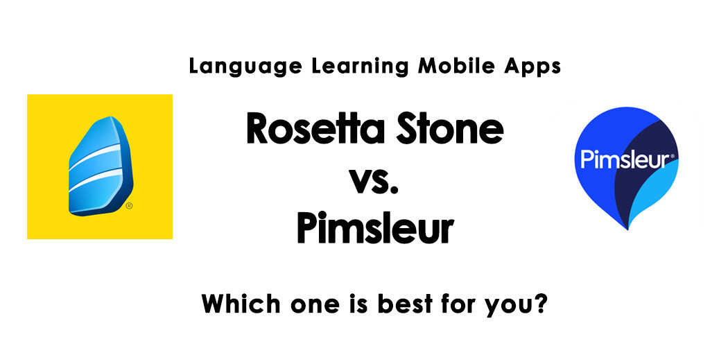 Pimsleur vs Rosetta Stone: Which Language Mobile App is Better?